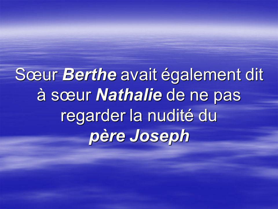 Sœur Berthe avait également dit à sœur Nathalie de ne pas regarder la nudité du père Joseph