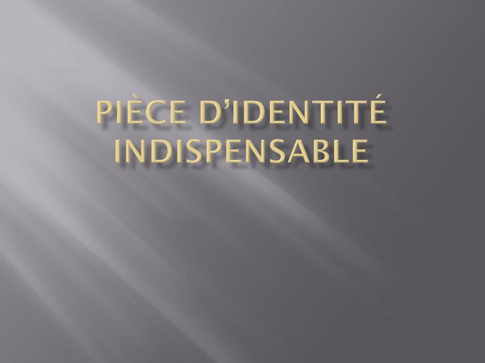 Pièce d'identité indispensable