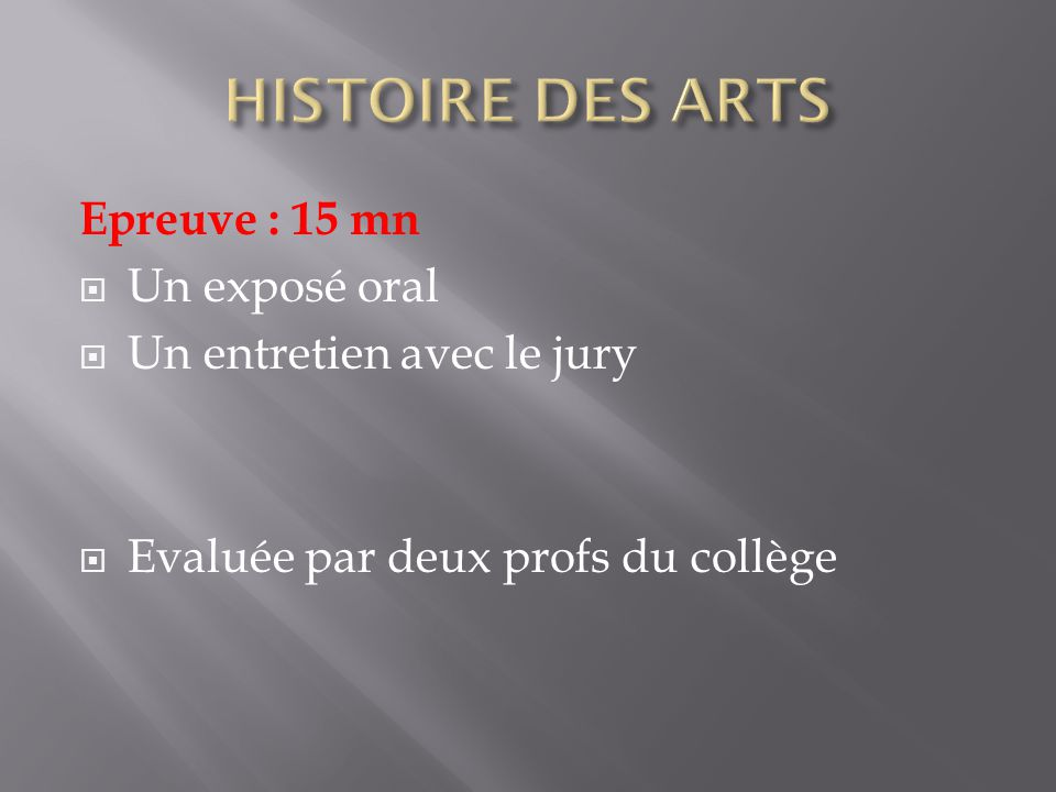 HISTOIRE DES ARTS Epreuve : 15 mn Un exposé oral