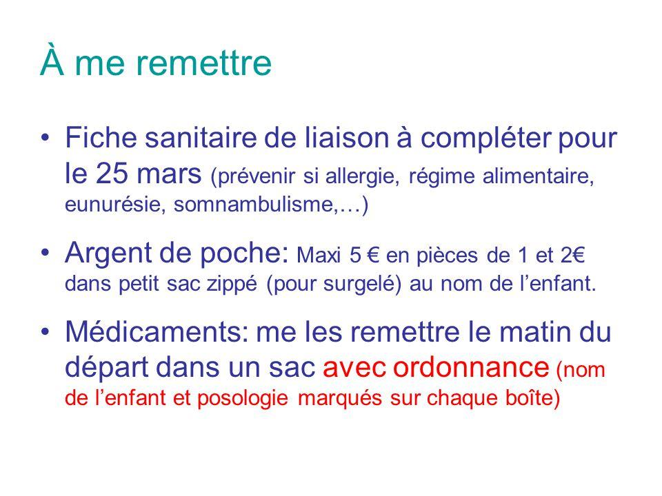 À me remettre Fiche sanitaire de liaison à compléter pour le 25 mars (prévenir si allergie, régime alimentaire, eunurésie, somnambulisme,…)