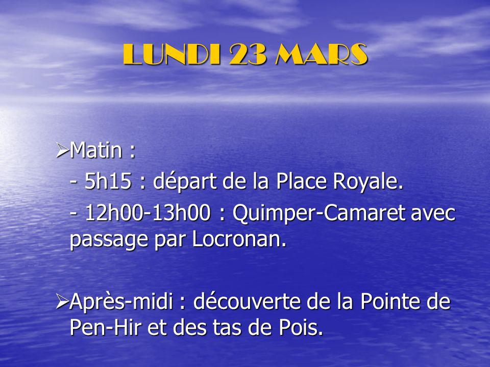 LUNDI 23 MARS Matin : - 5h15 : départ de la Place Royale.
