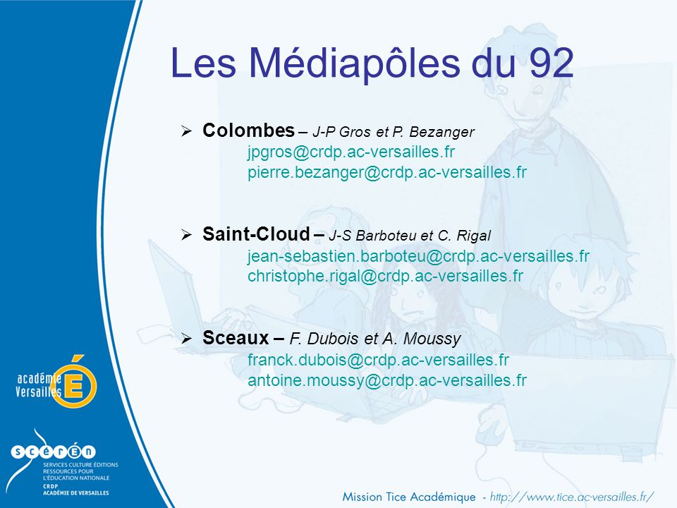 Les Médiapôles du 92 Colombes – J-P Gros et P. Bezanger jpgros@crdp.ac-versailles.fr pierre.bezanger@crdp.ac-versailles.fr.
