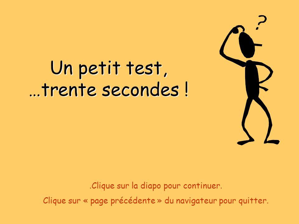 Un petit test, …trente secondes !