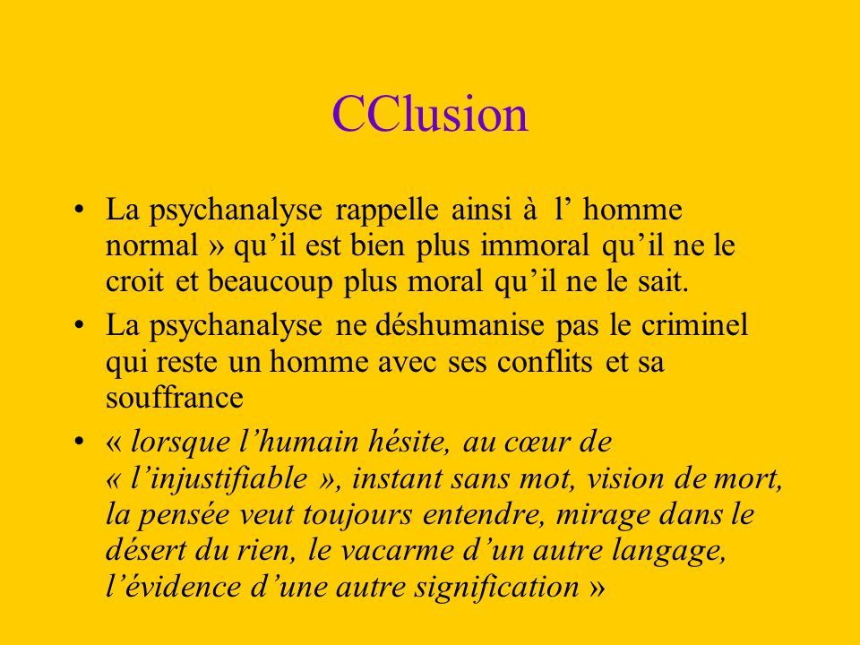 CClusion La psychanalyse rappelle ainsi à l' homme normal » qu'il est bien plus immoral qu'il ne le croit et beaucoup plus moral qu'il ne le sait.