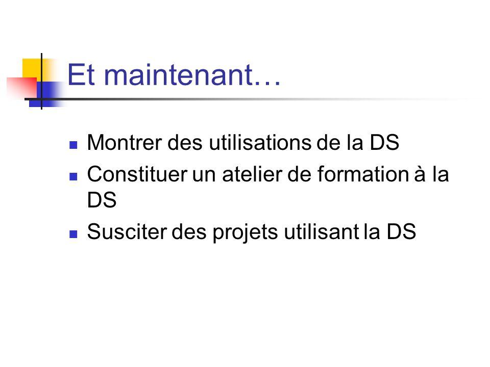 Et maintenant… Montrer des utilisations de la DS