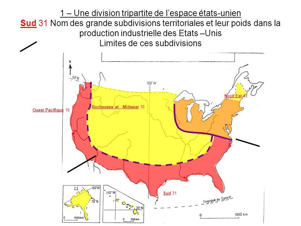 1 – Une division tripartite de l'espace états-unien Sud 31 Nom des grande subdivisions territoriales et leur poids dans la production industrielle des Etats –Unis Limites de ces subdivisions