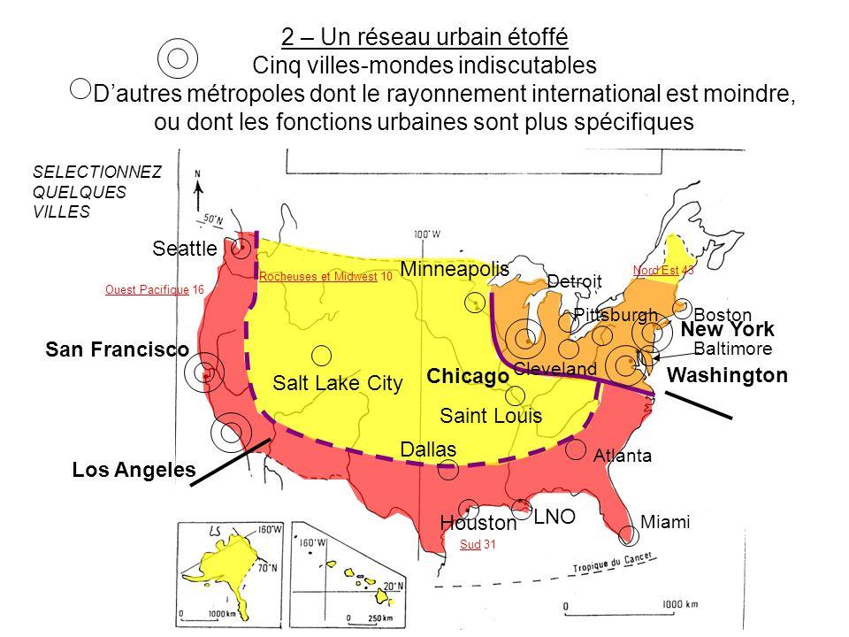 2 – Un réseau urbain étoffé Cinq villes-mondes indiscutables D'autres métropoles dont le rayonnement international est moindre, ou dont les fonctions urbaines sont plus spécifiques