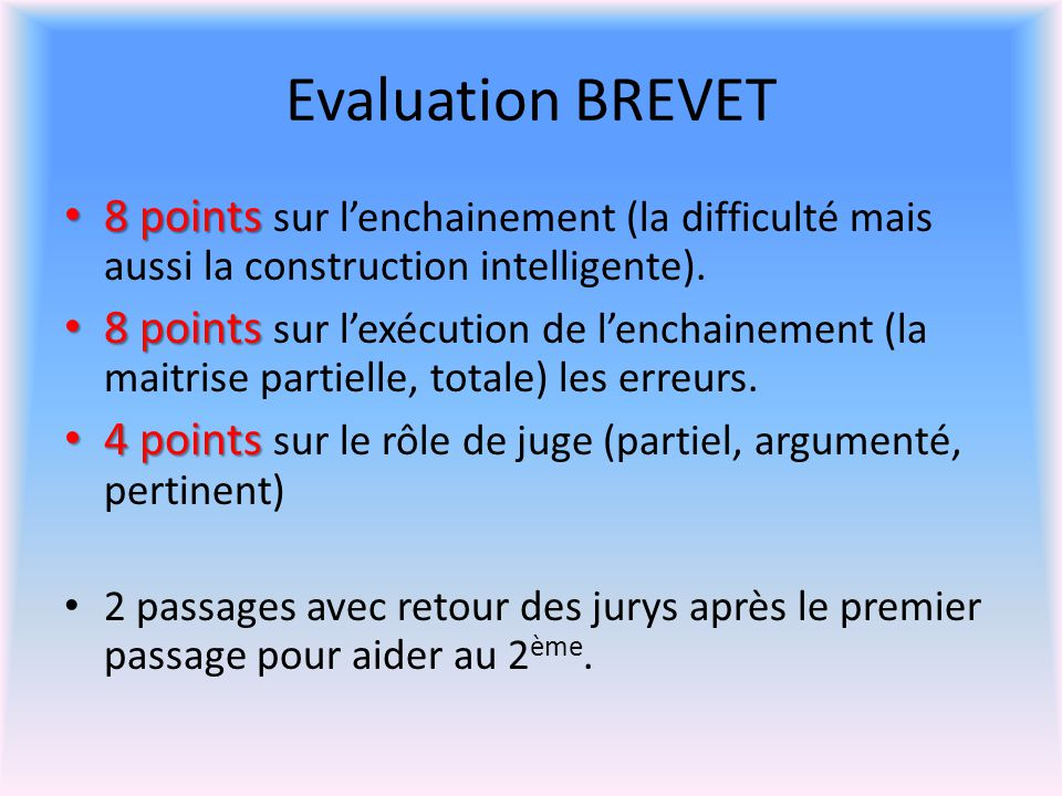 Evaluation BREVET 8 points sur l'enchainement (la difficulté mais aussi la construction intelligente).