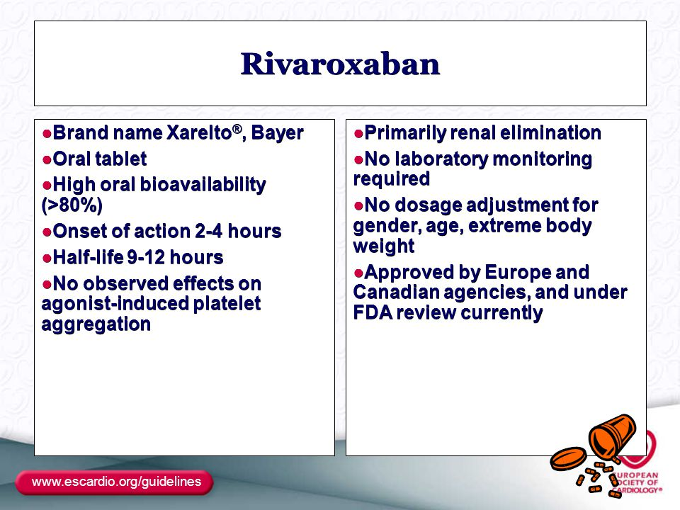 Rivaroxaban Brand name Xarelto®, Bayer Oral tablet