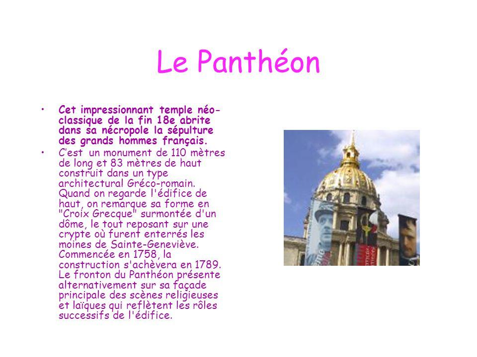 Le Panthéon Cet impressionnant temple néo-classique de la fin 18e abrite dans sa nécropole la sépulture des grands hommes français.