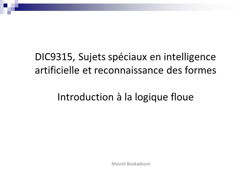 DIC9315, Sujets spéciaux en intelligence artificielle et reconnaissance des formes Introduction à la logique floue
