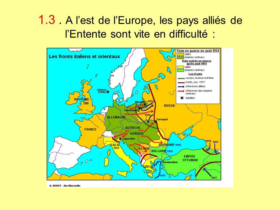 1.3 . A l'est de l'Europe, les pays alliés de l'Entente sont vite en difficulté :