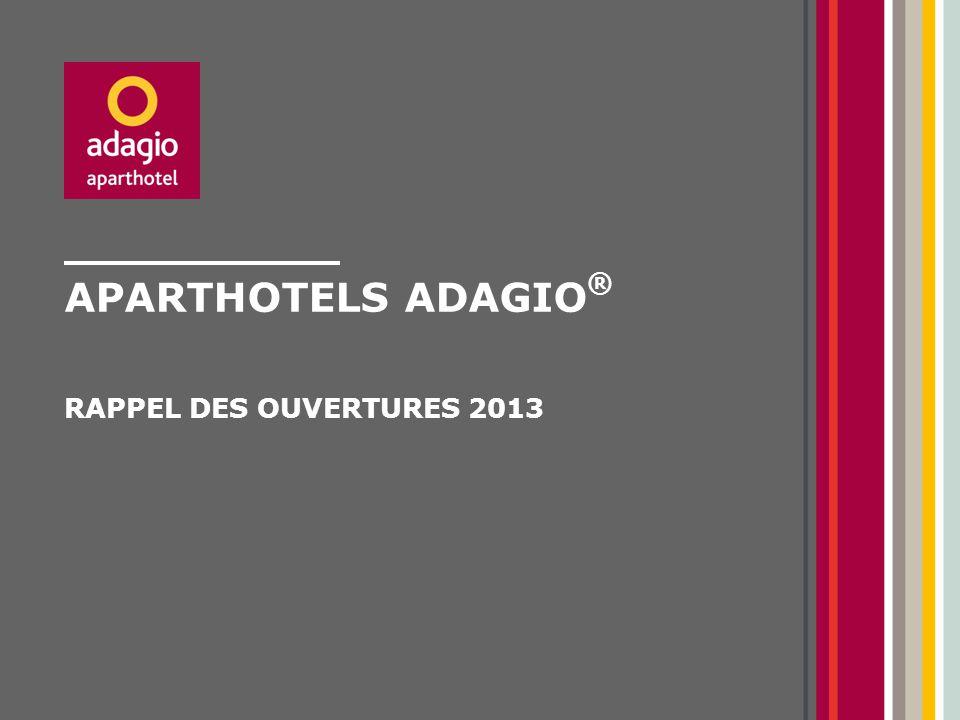 Aparthotels adagio® RAPPEL DES OUVERTURES 2013