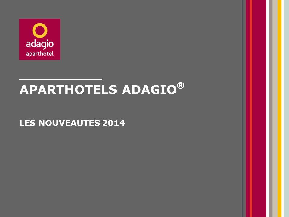 Aparthotels adagio® LES NOUVEAUTES 2014