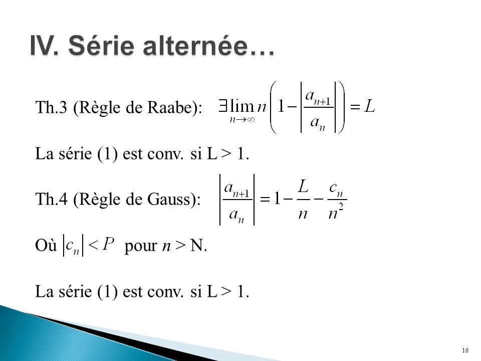 IV. Série alternée… Th.3 (Règle de Raabe): La série (1) est conv.