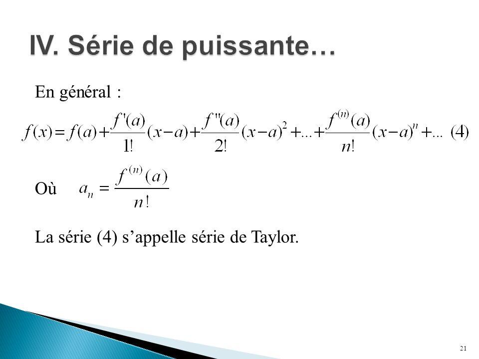 IV. Série de puissante… En général : Où La série (4) s'appelle série de Taylor.