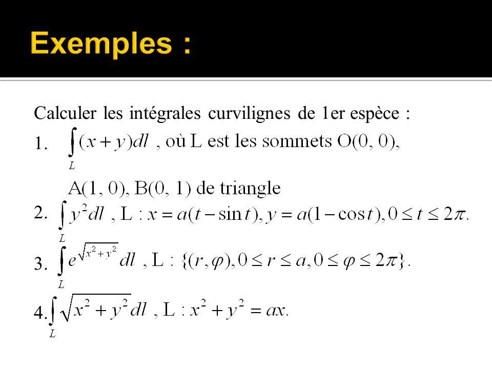 Exemples : Calculer les intégrales curvilignes de 1er espèce : 1. 2. 3. 4.
