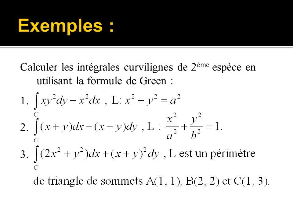 Exemples : Calculer les intégrales curvilignes de 2ème espèce en utilisant la formule de Green : 1.