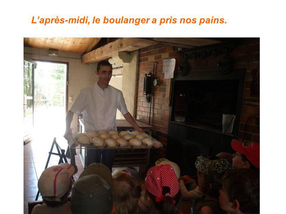 L'après-midi, le boulanger a pris nos pains.