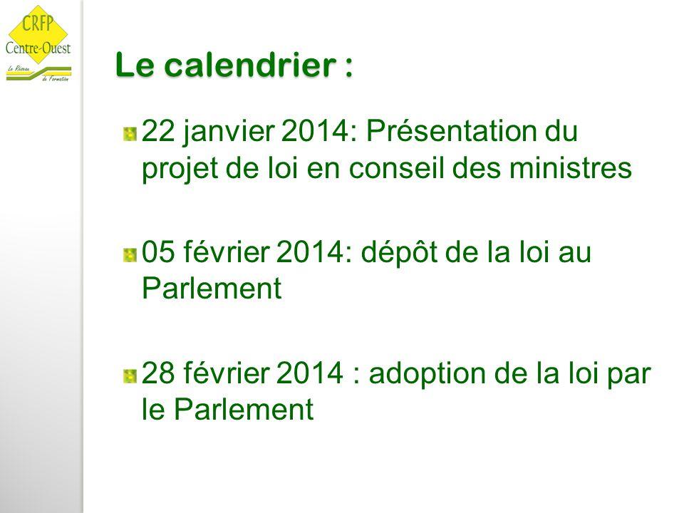 Le calendrier : 22 janvier 2014: Présentation du projet de loi en conseil des ministres. 05 février 2014: dépôt de la loi au Parlement.