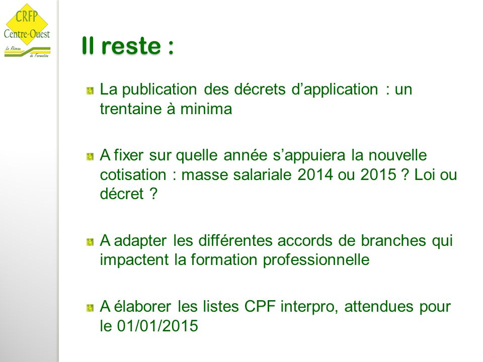 Il reste : La publication des décrets d'application : un trentaine à minima.