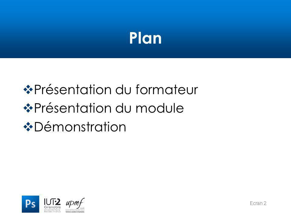 Plan Présentation du formateur Présentation du module Démonstration