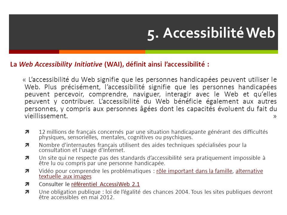 5. Accessibilité Web La Web Accessibility Initiative (WAI), définit ainsi l'accessibilité :