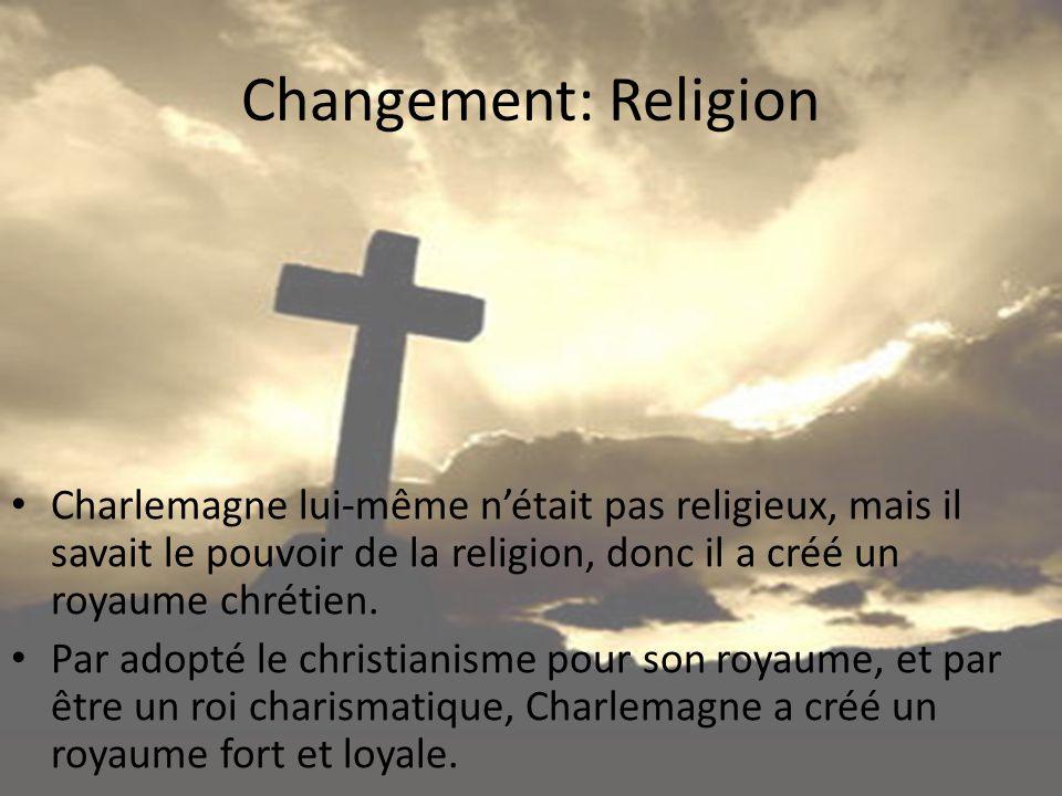 Changement: Religion Charlemagne lui-même n'était pas religieux, mais il savait le pouvoir de la religion, donc il a créé un royaume chrétien.