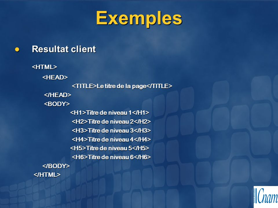 Exemples <HTML> Resultat client <HEAD>