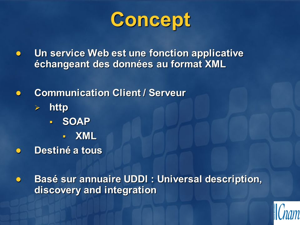 Concept Un service Web est une fonction applicative échangeant des données au format XML. Communication Client / Serveur.