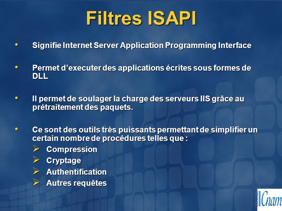 Filtres ISAPI Signifie Internet Server Application Programming Interface. Permet d'executer des applications écrites sous formes de DLL.