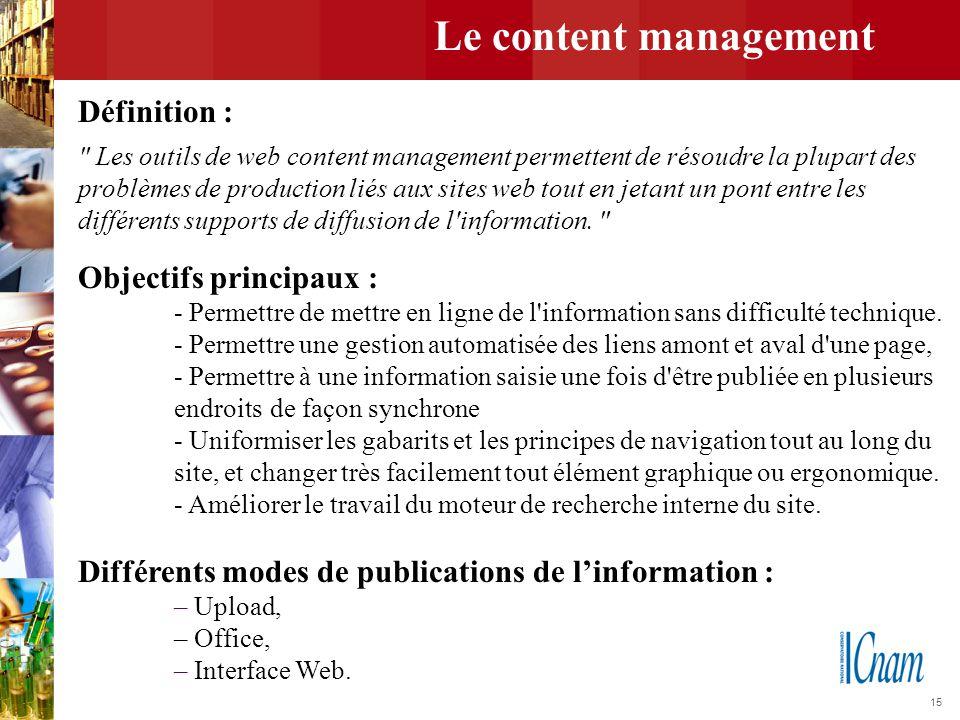 Le content management Définition : Objectifs principaux :