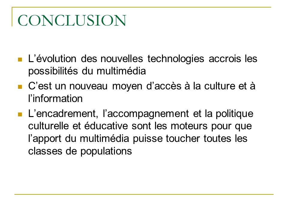 CONCLUSION L'évolution des nouvelles technologies accrois les possibilités du multimédia.