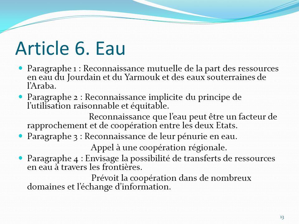 Article 6. Eau Paragraphe 1 : Reconnaissance mutuelle de la part des ressources en eau du Jourdain et du Yarmouk et des eaux souterraines de l'Araba.