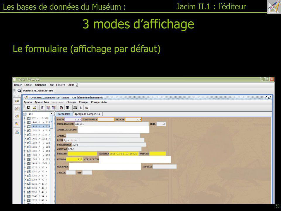 3 modes d'affichage Le formulaire (affichage par défaut)