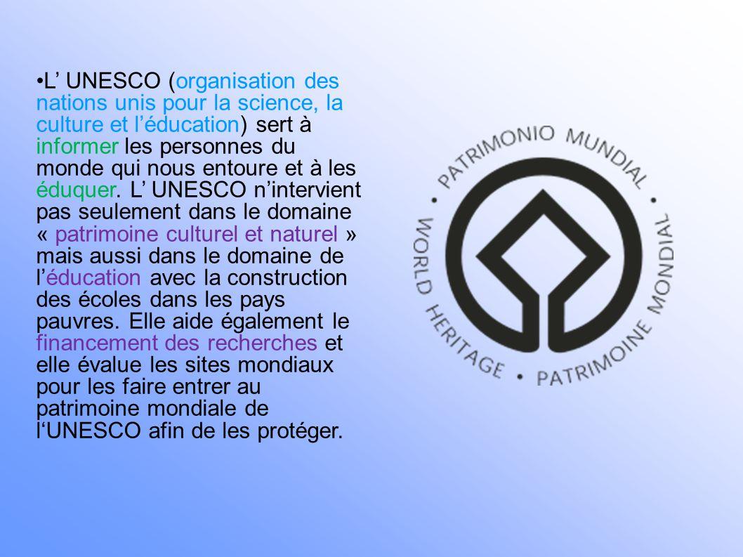 L' UNESCO (organisation des nations unis pour la science, la culture et l'éducation) sert à informer les personnes du monde qui nous entoure et à les éduquer.