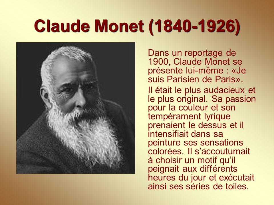 Claude Monet (1840-1926) Dans un reportage de 1900, Claude Monet se présente lui-même : «Je suis Parisien de Paris».