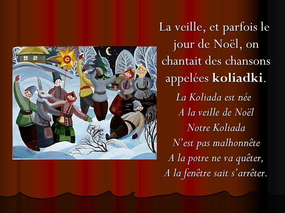La veille, et parfois le jour de Noël, on chantait des chansons appelées koliadki.