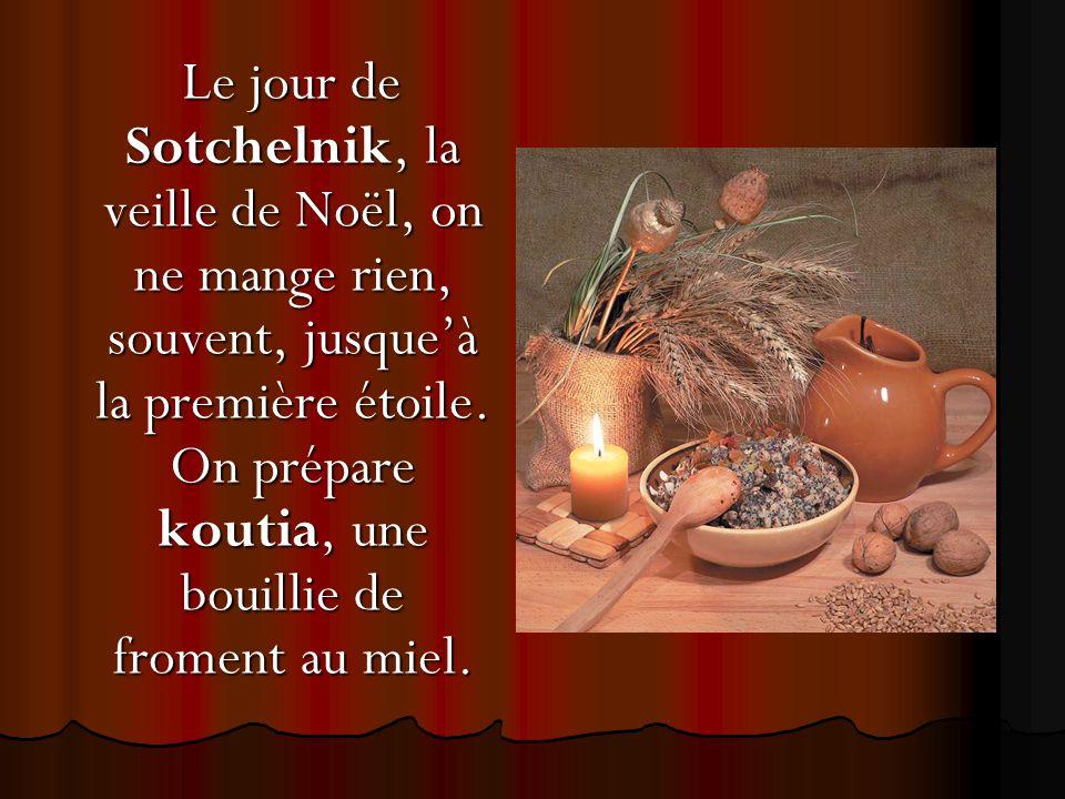 Le jour de Sotchelnik, la veille de Noël, on ne mange rien, souvent, jusque'à la première étoile.