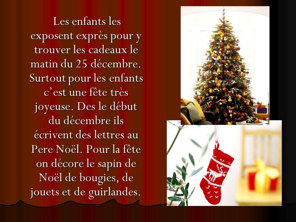Les enfants les exposent exprès pour y trouver les cadeaux le matin du 25 décembre.