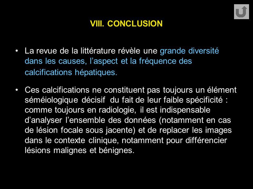 VIII. CONCLUSION La revue de la littérature révèle une grande diversité dans les causes, l'aspect et la fréquence des calcifications hépatiques.
