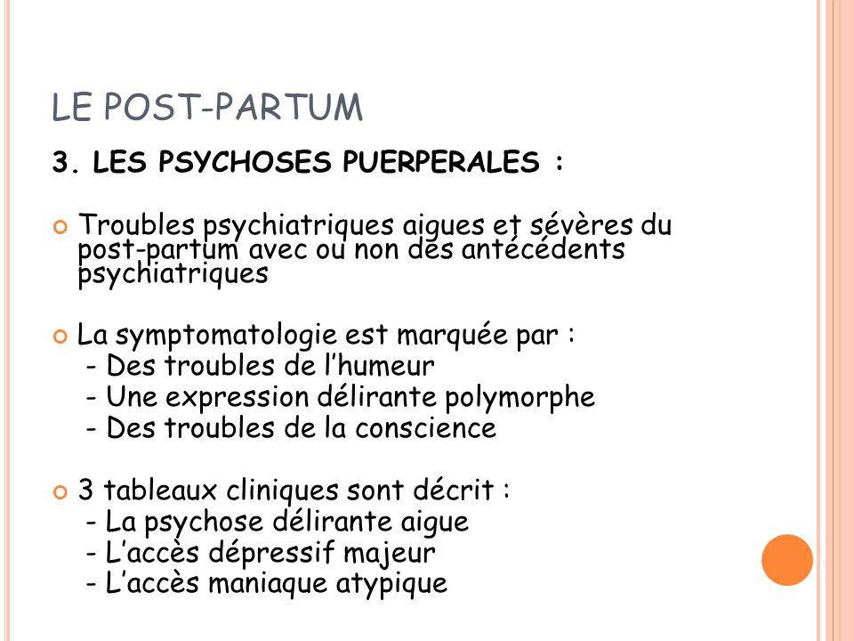 LE POST-PARTUM 3. LES PSYCHOSES PUERPERALES :