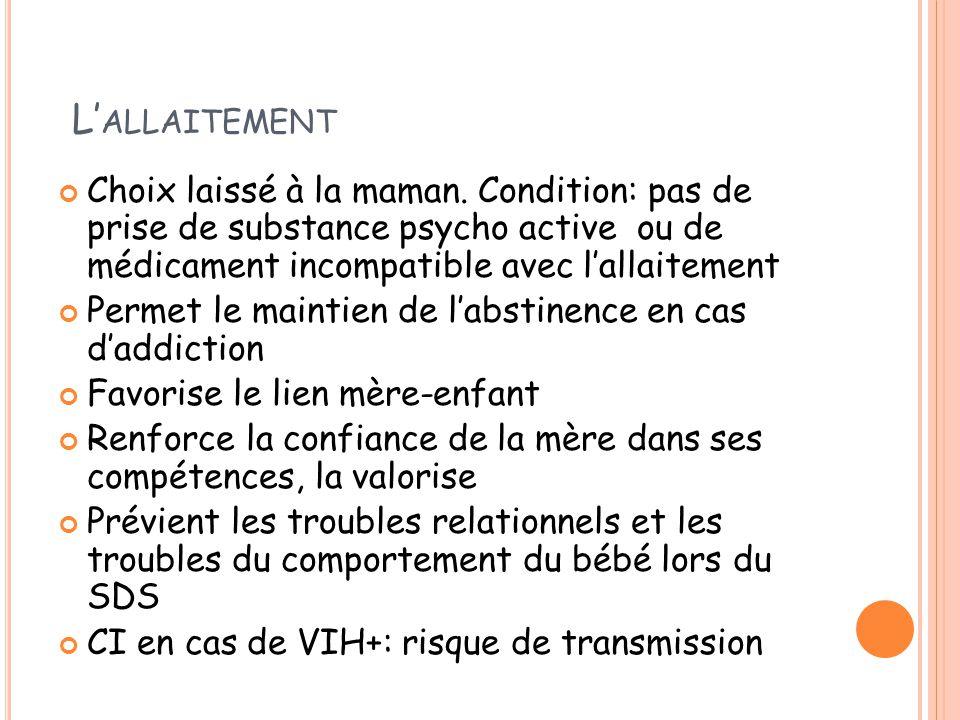 L'allaitement Choix laissé à la maman. Condition: pas de prise de substance psycho active ou de médicament incompatible avec l'allaitement.