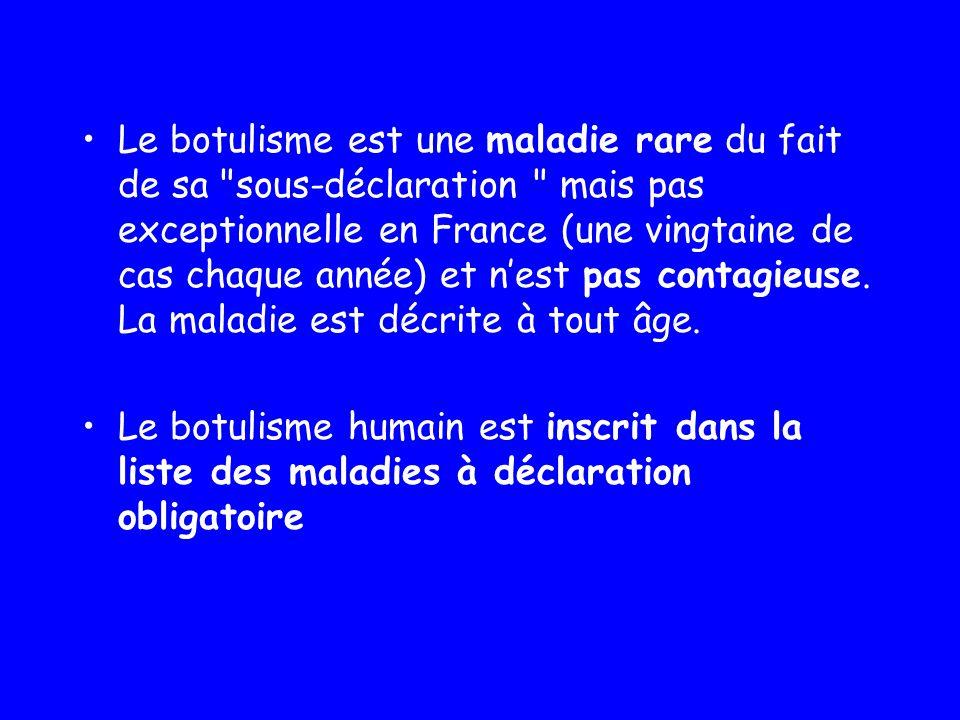 Le botulisme est une maladie rare du fait de sa sous-déclaration mais pas exceptionnelle en France (une vingtaine de cas chaque année) et n'est pas contagieuse. La maladie est décrite à tout âge.
