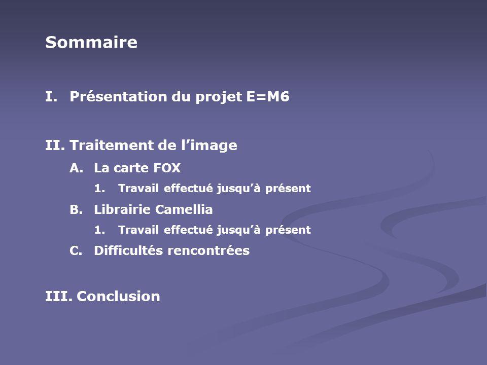 Sommaire Présentation du projet E=M6 Traitement de l'image