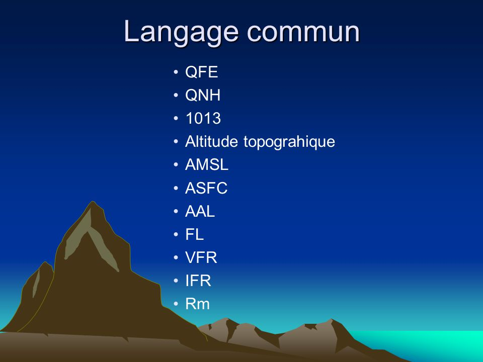 Langage commun QFE QNH 1013 Altitude topograhique AMSL ASFC AAL FL VFR