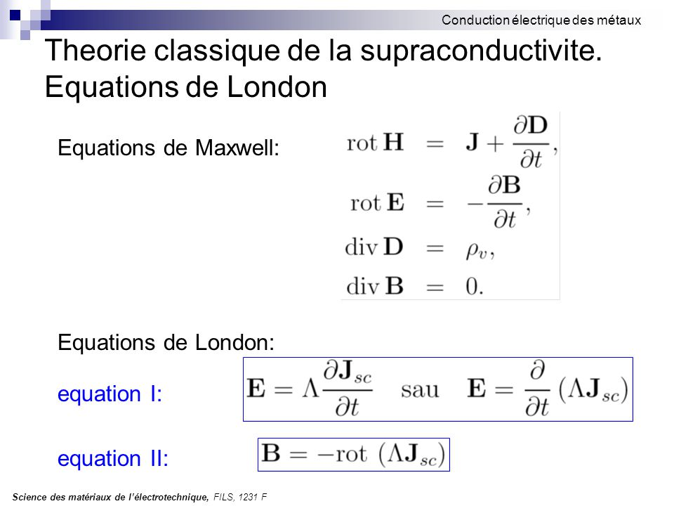 Theorie classique de la supraconductivite. Equations de London