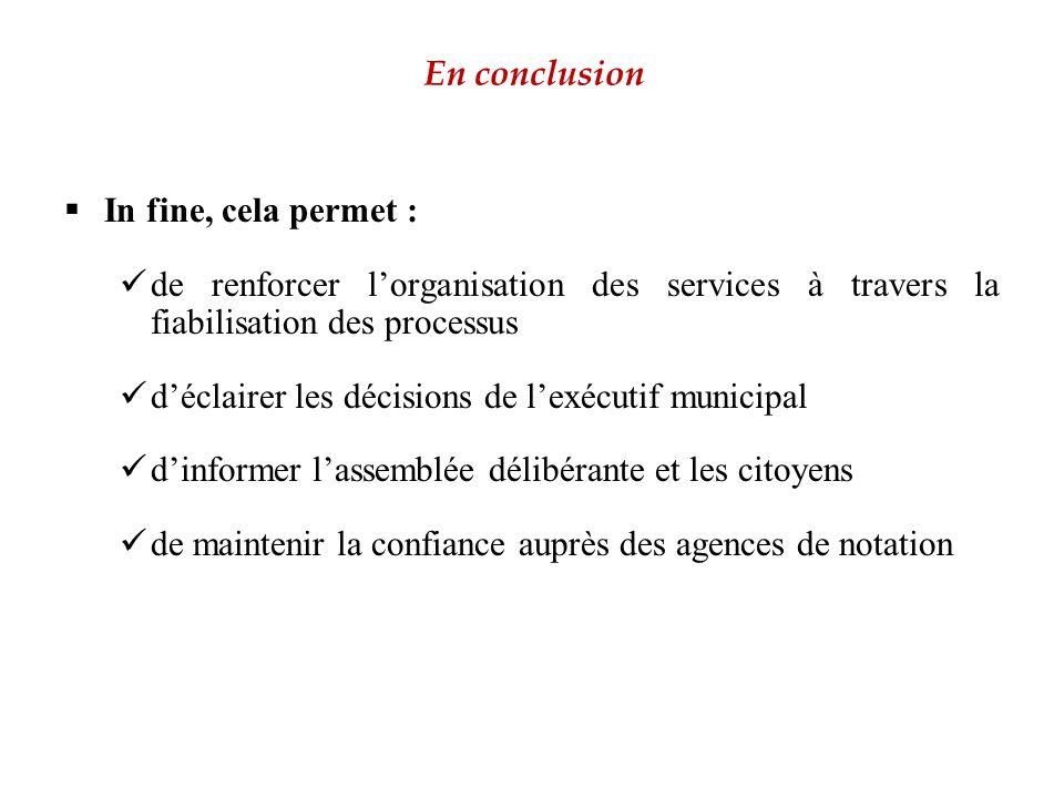 En conclusion In fine, cela permet : de renforcer l'organisation des services à travers la fiabilisation des processus.