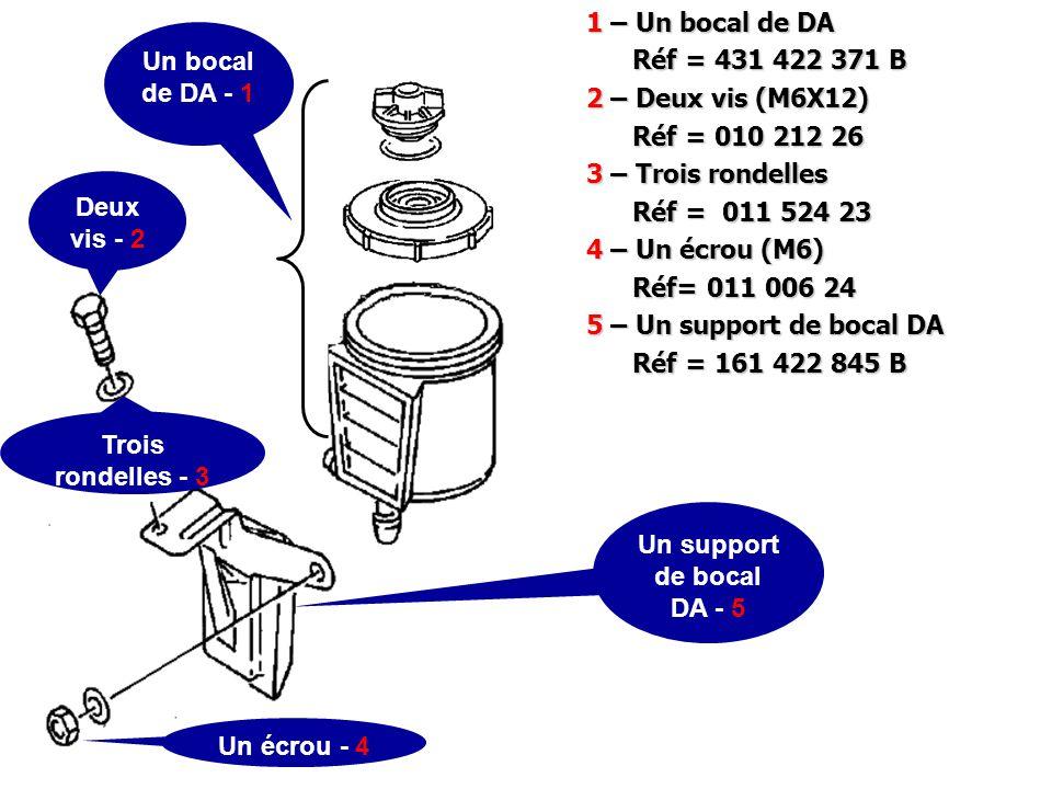 1 – Un bocal de DA Réf = 431 422 371 B. 2 – Deux vis (M6X12) Réf = 010 212 26. 3 – Trois rondelles.
