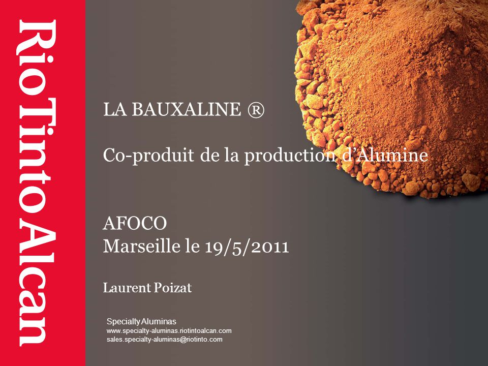 LA BAUXALINE ® Co-produit de la production d'Alumine AFOCO Marseille le 19/5/2011 Laurent Poizat